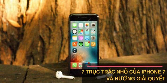 7 trục trặc của iPhone 7 và hướng giải quyết