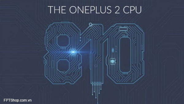 OnePlus 2 được tích hợp vi xử lý Snapdragon 810 đã được cải tiến