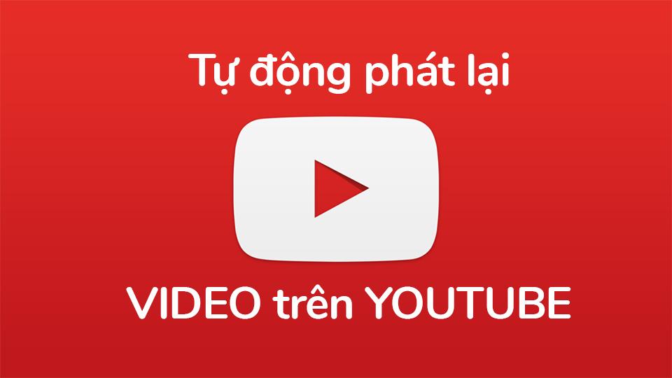 Thủ thuật tự động phát lại video nhiều lần trên YouTube (Ảnh 1)
